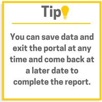 You can save data and exit the portal at any time and come back to complete your report